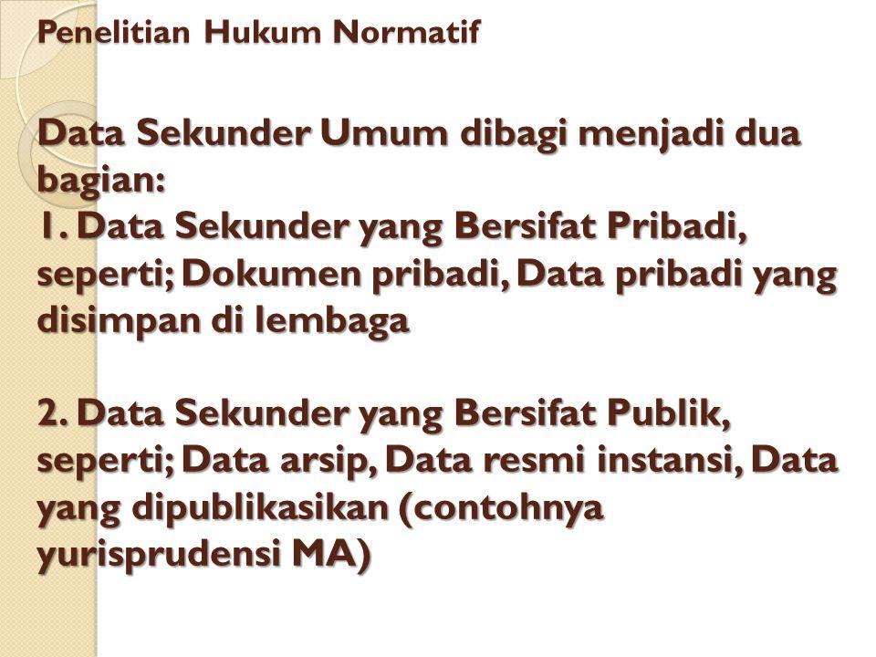 Penelitian Hukum Normatif Data Sekunder Umum dibagi menjadi dua bagian: 1. Data Sekunder yang Bersifat Pribadi, seperti; Dokumen pribadi, Data pribadi