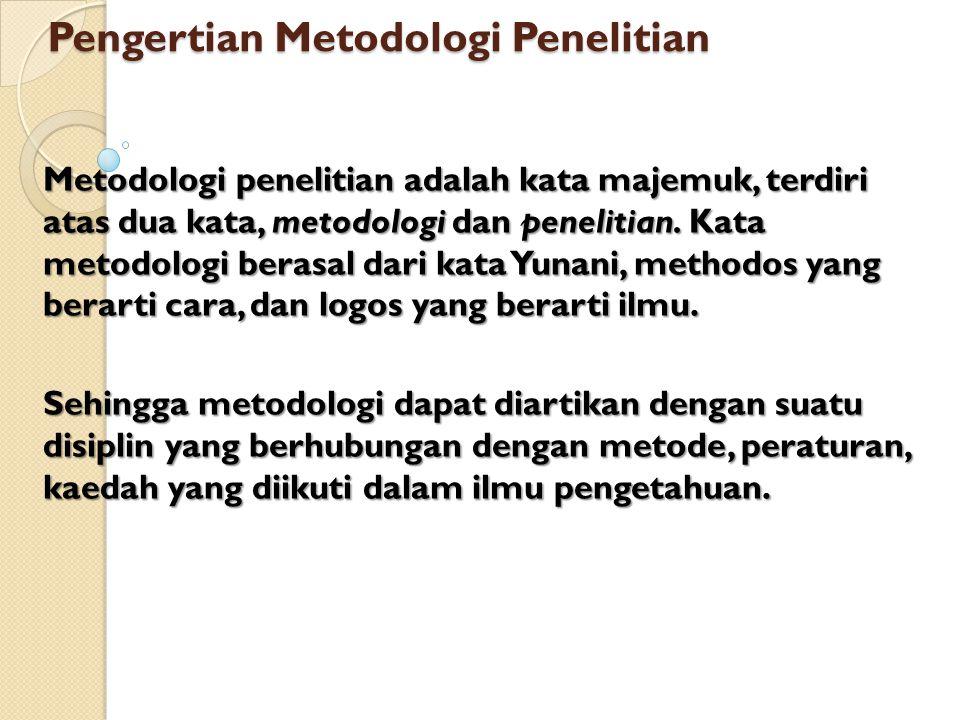 Pengertian Metodologi Penelitian Metodologi penelitian adalah kata majemuk, terdiri atas dua kata, metodologi dan penelitian. Kata metodologi berasal
