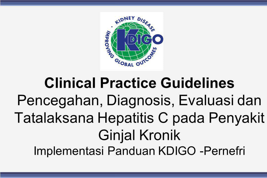 Clinical Practice Guidelines Pencegahan, Diagnosis, Evaluasi dan Tatalaksana Hepatitis C pada Penyakit Ginjal Kronik Implementasi Panduan KDIGO -Pernefri