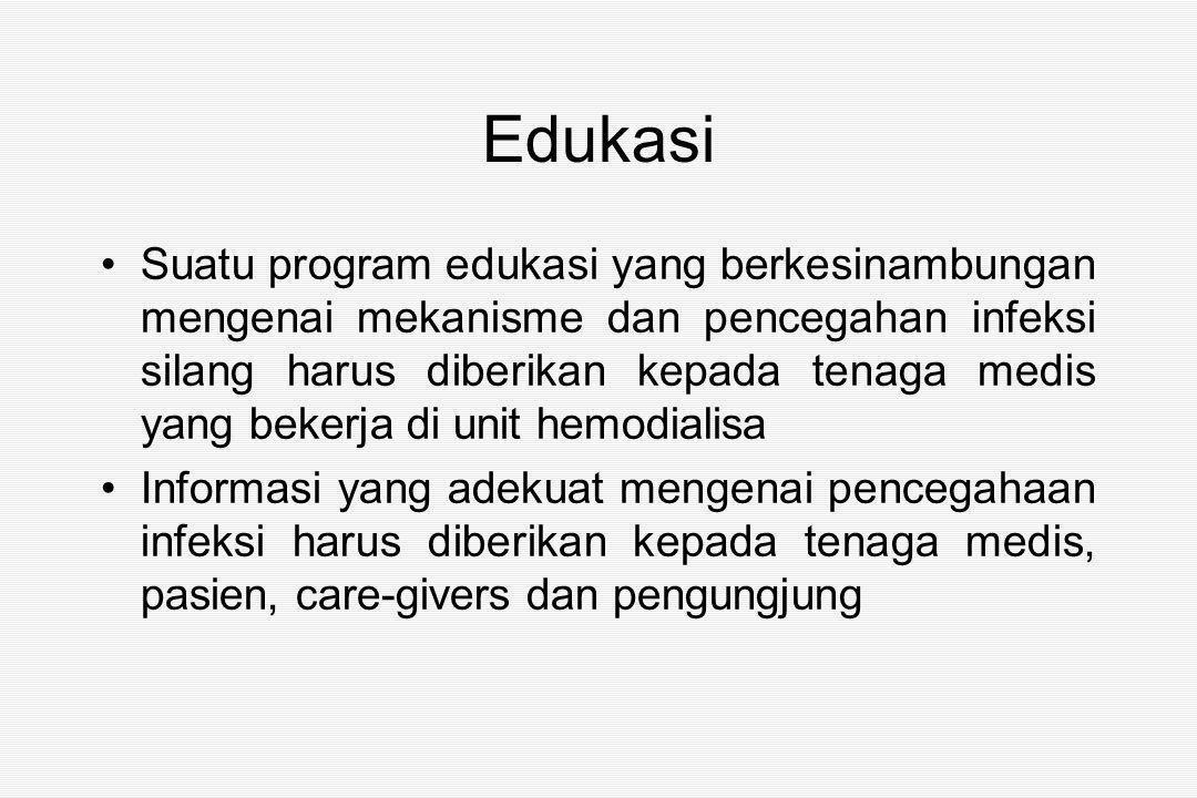 Edukasi Suatu program edukasi yang berkesinambungan mengenai mekanisme dan pencegahan infeksi silang harus diberikan kepada tenaga medis yang bekerja di unit hemodialisa Informasi yang adekuat mengenai pencegahaan infeksi harus diberikan kepada tenaga medis, pasien, care-givers dan pengungjung