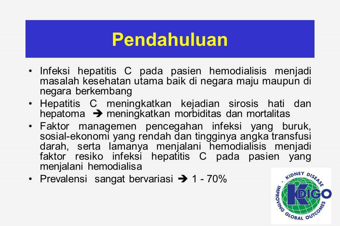 1.2 Penapisan HCV pada pasien yang menjalani terapi hemodialisis Pemeriksaan seromarker hepatitis C harus dilakukan saat pasien pertama kali akan menjalani HD atau akan pindah ke unit HD lain Pada unit HD dengan prevalensi hepatitis C yang rendah, pemeriksaan dengan menggunakan EIA ( Enzyme Immunoassay) Pada unit HD dengan prevalensi hepatitis C yang tinggi, sebaiknya pemeriksaan menggunakan NAT ( Nucleic Acid Test ≈ HCV RNA )