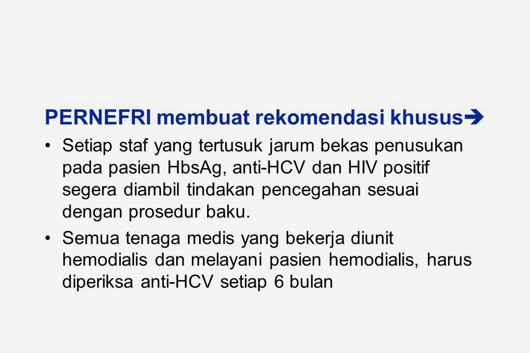 PERNEFRI membuat rekomendasi khusus  Setiap staf yang tertusuk jarum bekas penusukan pada pasien HbsAg, anti-HCV dan HIV positif segera diambil tindakan pencegahan sesuai dengan prosedur baku.