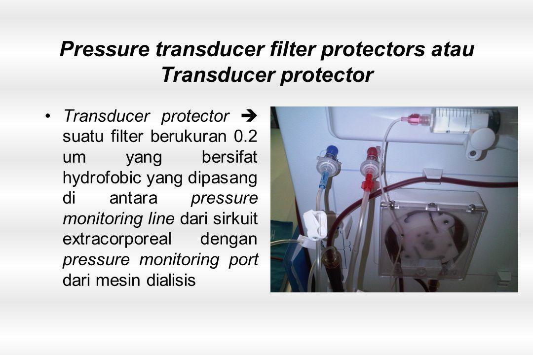 Pressure transducer filter protectors atau Transducer protector Transducer protector  suatu filter berukuran 0.2 um yang bersifat hydrofobic yang dipasang di antara pressure monitoring line dari sirkuit extracorporeal dengan pressure monitoring port dari mesin dialisis
