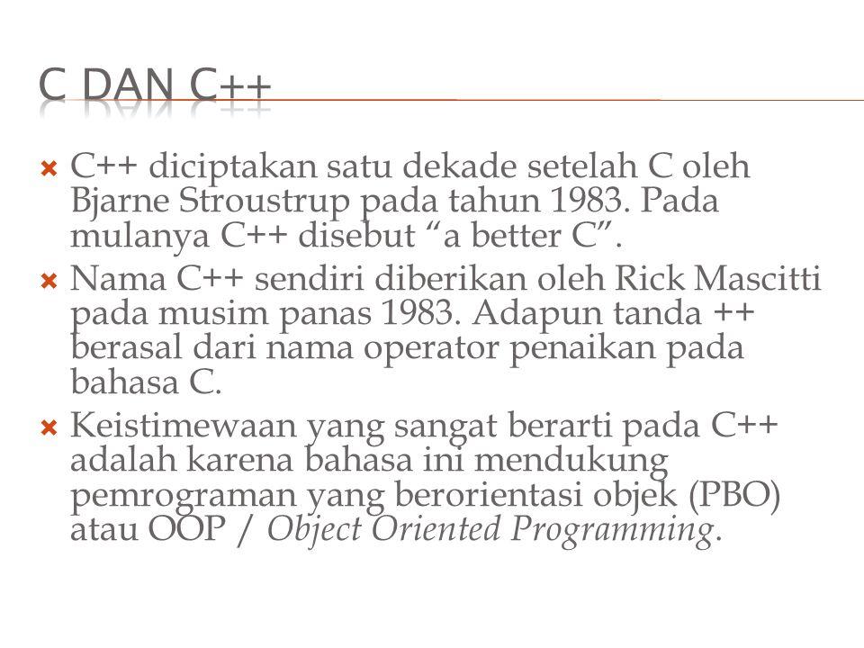 """ C++ diciptakan satu dekade setelah C oleh Bjarne Stroustrup pada tahun 1983. Pada mulanya C++ disebut """"a better C"""".  Nama C++ sendiri diberikan ole"""