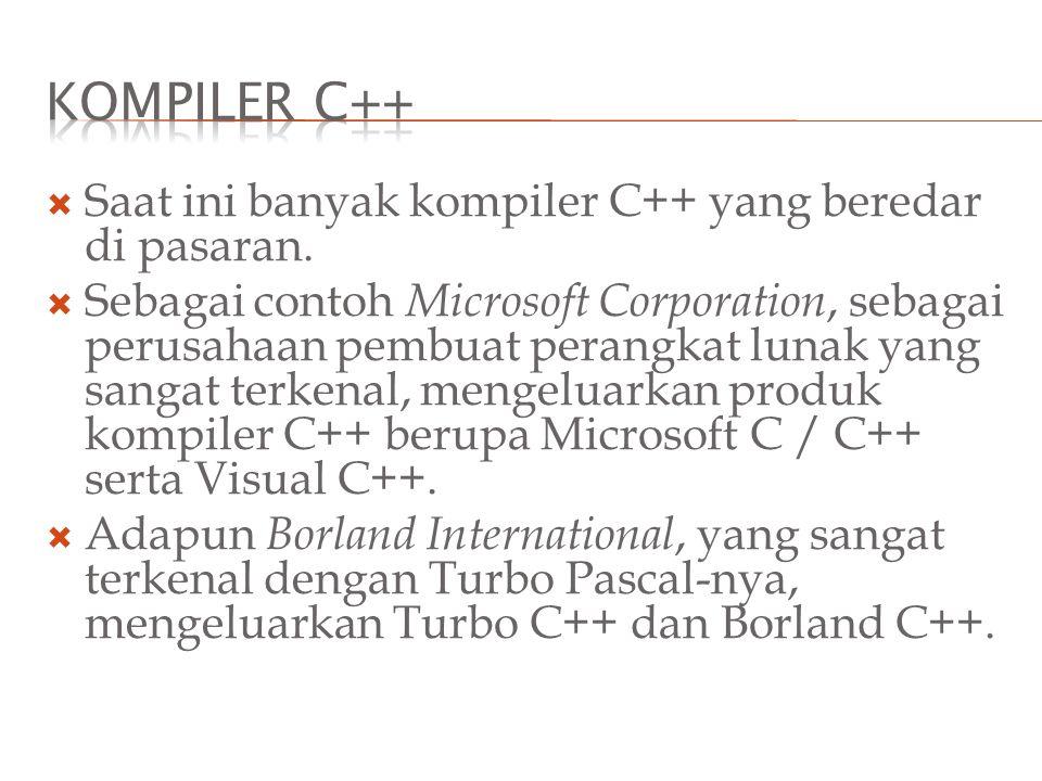  Saat ini banyak kompiler C++ yang beredar di pasaran.  Sebagai contoh Microsoft Corporation, sebagai perusahaan pembuat perangkat lunak yang sangat
