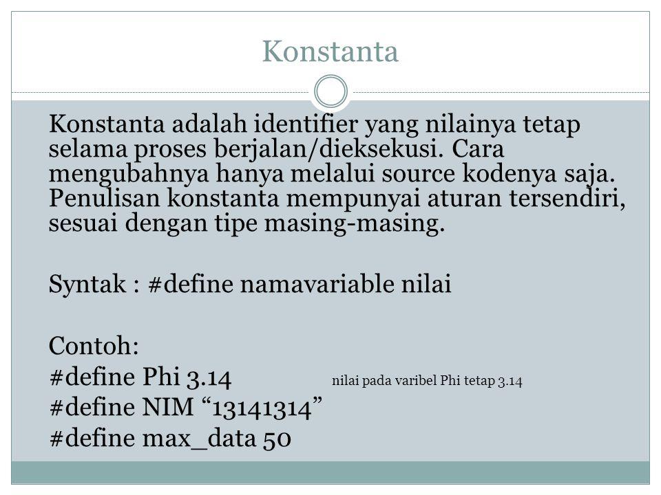 Konstanta Konstanta adalah identifier yang nilainya tetap selama proses berjalan/dieksekusi.