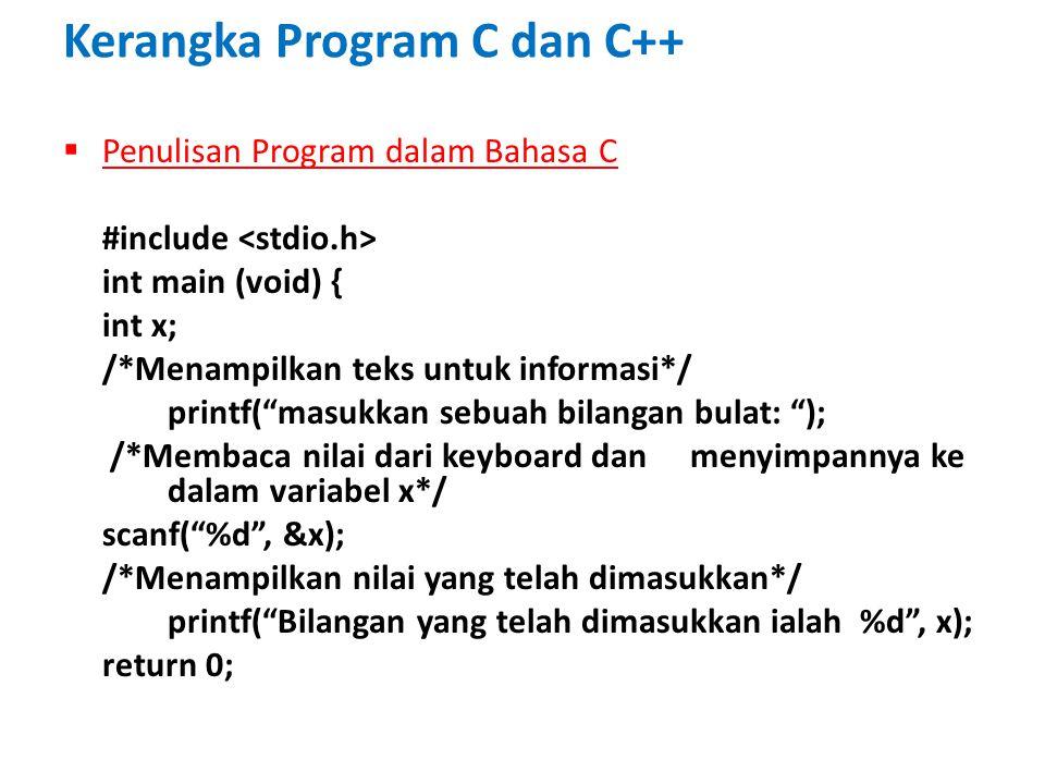 "Kerangka Program C dan C++  Penulisan Program dalam Bahasa C #include int main (void) { int x; /*Menampilkan teks untuk informasi*/ printf(""masukkan"