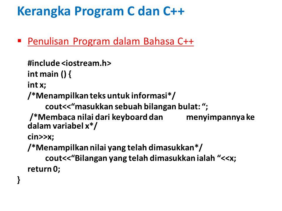 "Kerangka Program C dan C++  Penulisan Program dalam Bahasa C++ #include int main () { int x; /*Menampilkan teks untuk informasi*/ cout<<""masukkan seb"