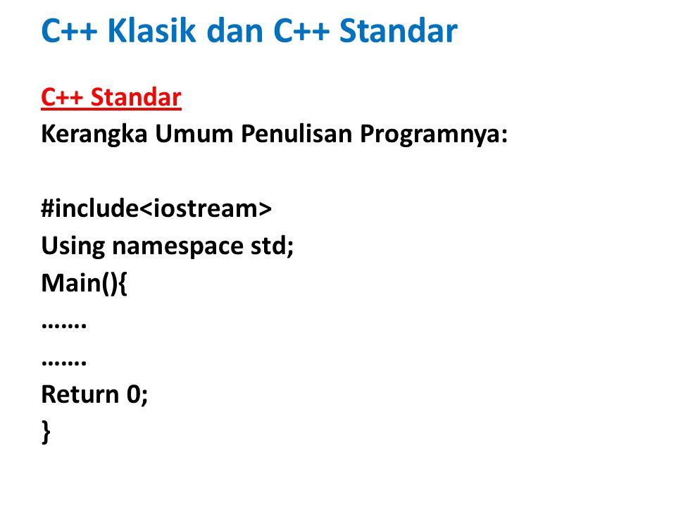 C++ Klasik dan C++ Standar C++ Standar Kerangka Umum Penulisan Programnya: #include Using namespace std; Main(){ ……. Return 0; }