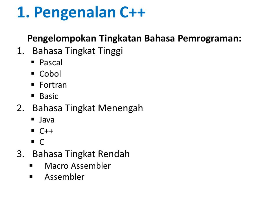 1. Pengenalan C++ Pengelompokan Tingkatan Bahasa Pemrograman: 1.Bahasa Tingkat Tinggi  Pascal  Cobol  Fortran  Basic 2.Bahasa Tingkat Menengah  J