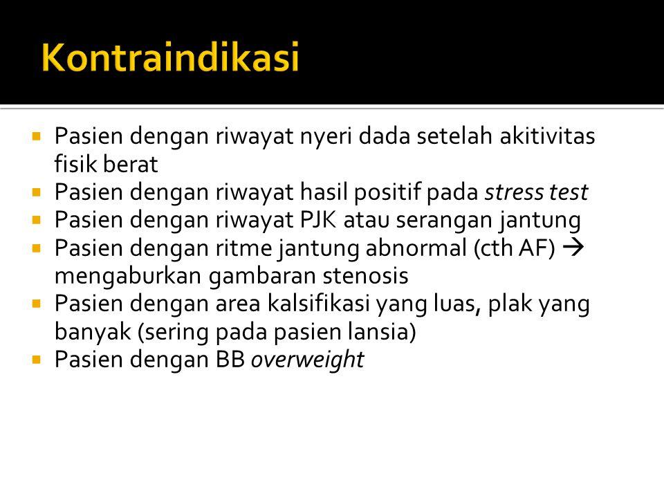  Pasien dengan riwayat nyeri dada setelah akitivitas fisik berat  Pasien dengan riwayat hasil positif pada stress test  Pasien dengan riwayat PJK a