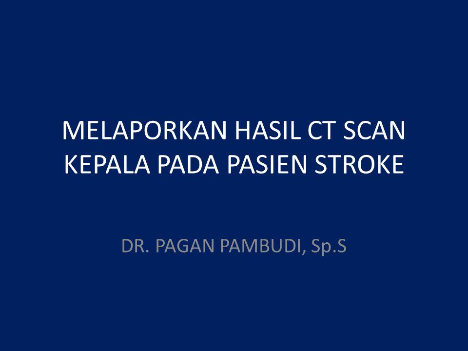 PERAN CT SCAN Gold standard dalam diagnosis stroke Dapat dijumpai gambaran – Stroke iskemik Infark emboli – Stroke hemorragik Intraserebral Intraventrikular Sub arachnoid