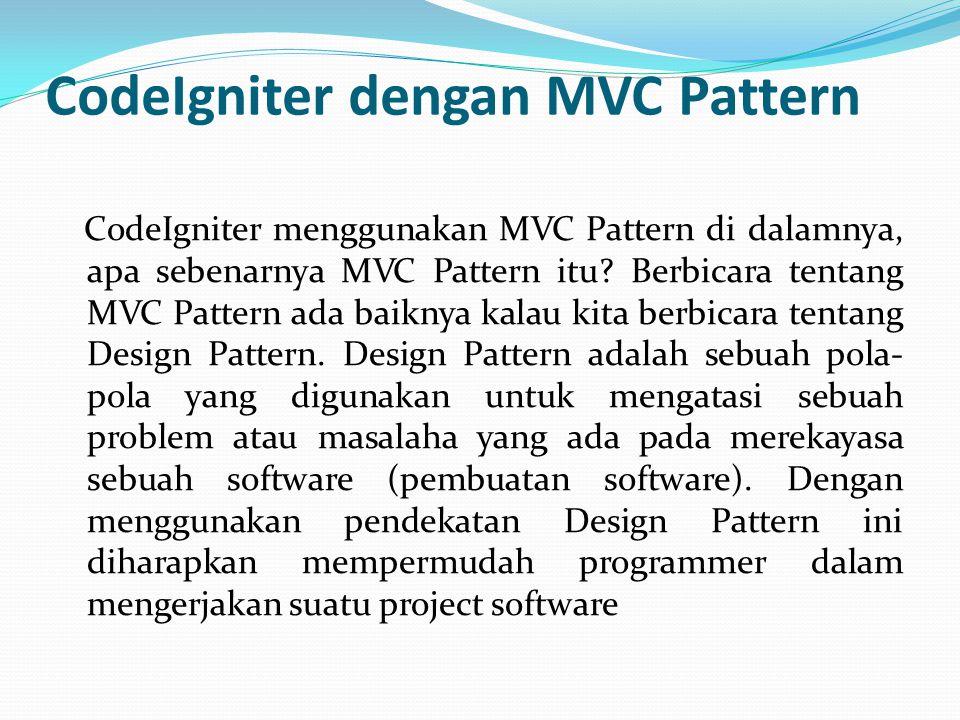 CodeIgniter dengan MVC Pattern CodeIgniter menggunakan MVC Pattern di dalamnya, apa sebenarnya MVC Pattern itu? Berbicara tentang MVC Pattern ada baik