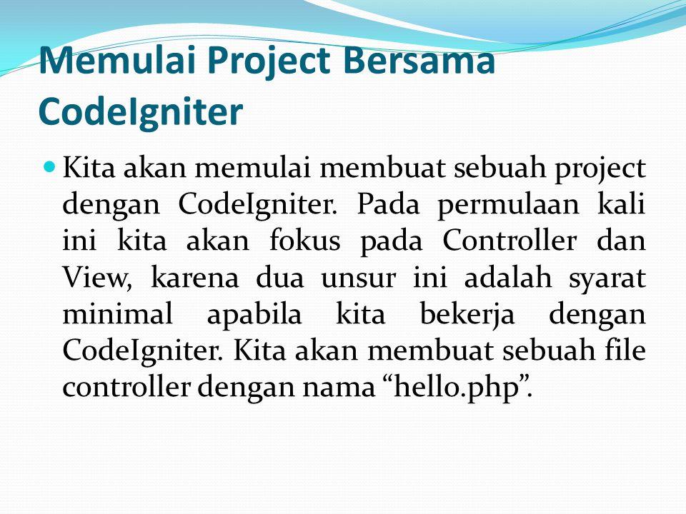 Memulai Project Bersama CodeIgniter Kita akan memulai membuat sebuah project dengan CodeIgniter. Pada permulaan kali ini kita akan fokus pada Controll