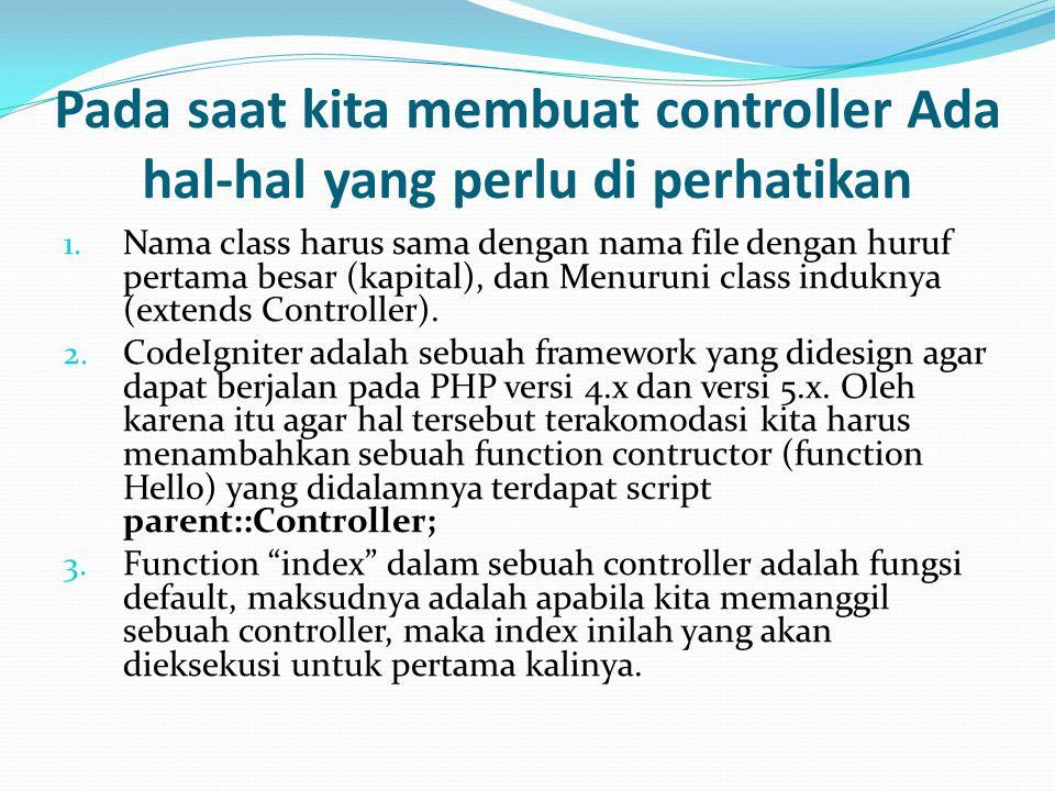 Pada saat kita membuat controller Ada hal-hal yang perlu di perhatikan 1. Nama class harus sama dengan nama file dengan huruf pertama besar (kapital),