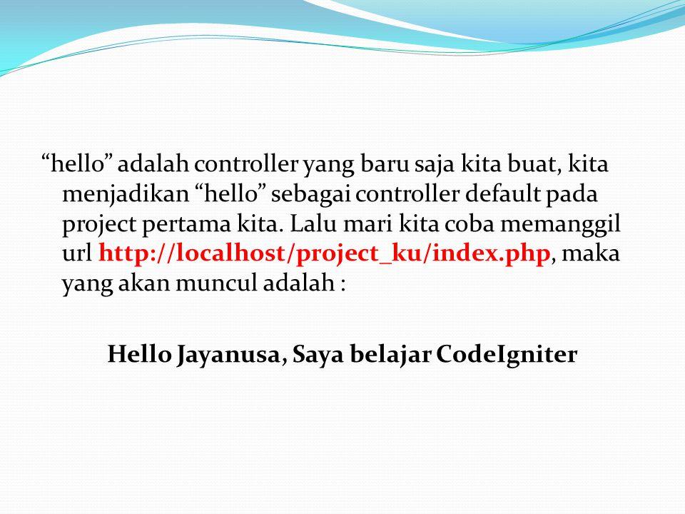 """hello"" adalah controller yang baru saja kita buat, kita menjadikan ""hello"" sebagai controller default pada project pertama kita. Lalu mari kita coba"