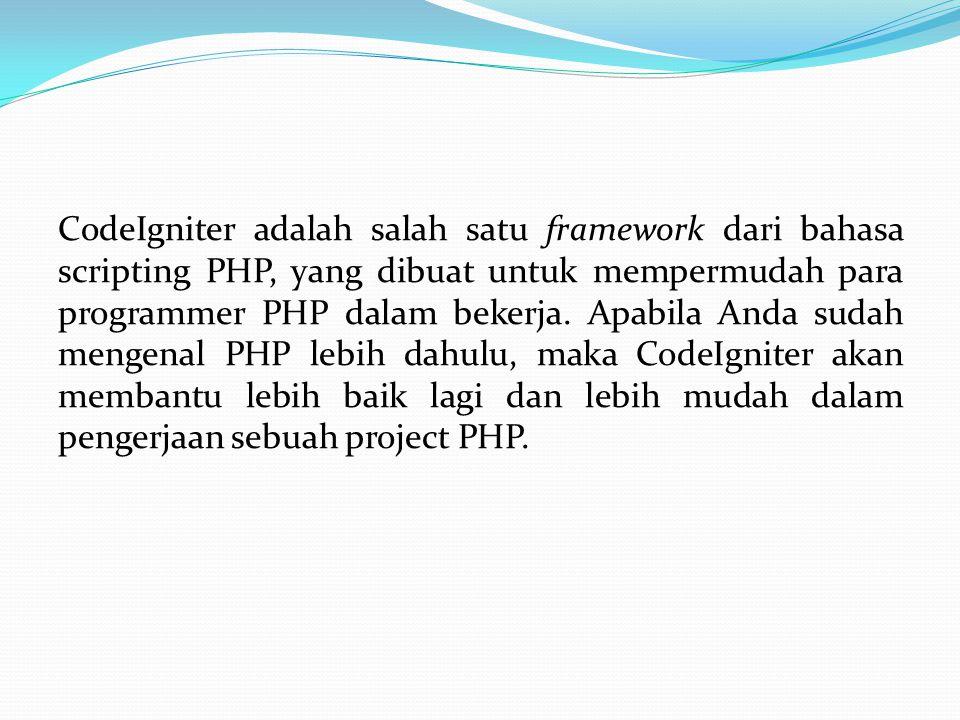 CodeIgniter adalah salah satu framework dari bahasa scripting PHP, yang dibuat untuk mempermudah para programmer PHP dalam bekerja. Apabila Anda sudah