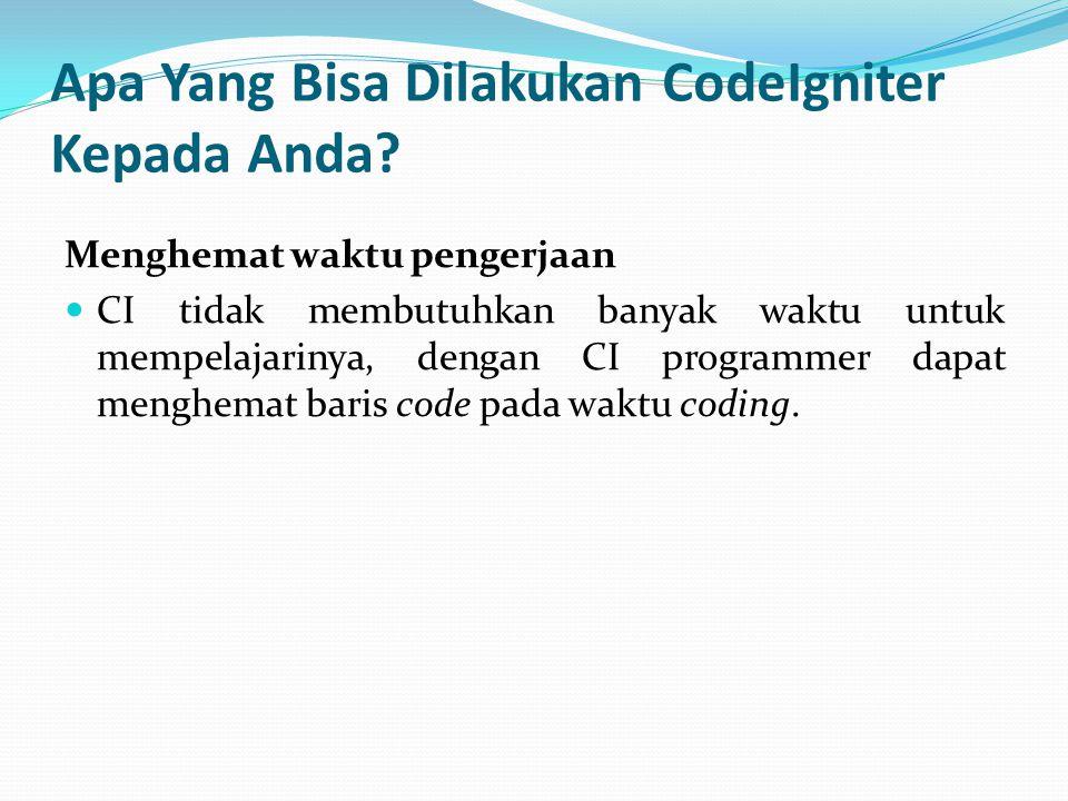 Apa Yang Bisa Dilakukan CodeIgniter Kepada Anda? Menghemat waktu pengerjaan CI tidak membutuhkan banyak waktu untuk mempelajarinya, dengan CI programm
