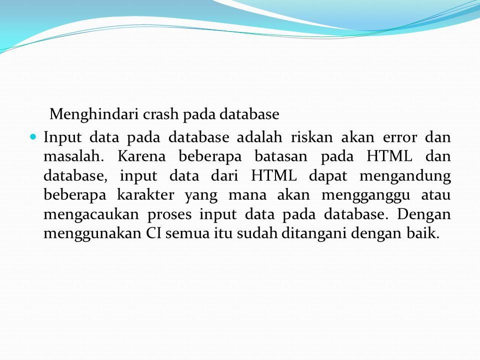 Menghindari crash pada database Input data pada database adalah riskan akan error dan masalah. Karena beberapa batasan pada HTML dan database, input d