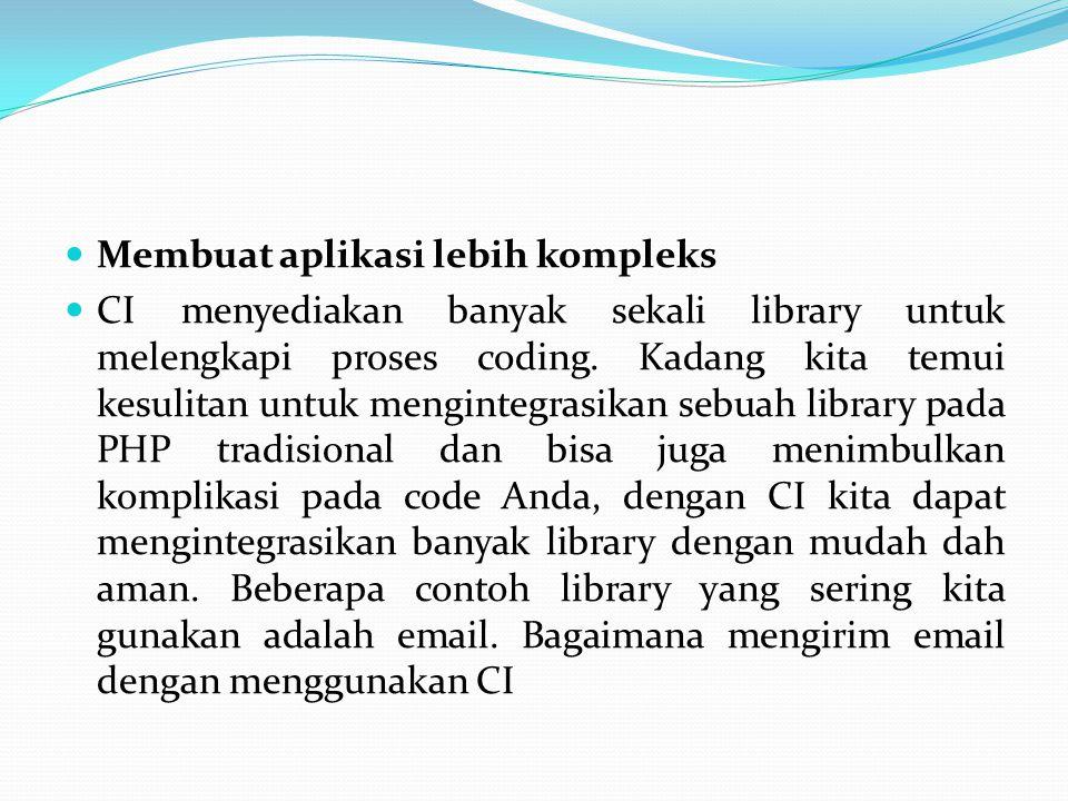 Membuat aplikasi lebih kompleks CI menyediakan banyak sekali library untuk melengkapi proses coding. Kadang kita temui kesulitan untuk mengintegrasika