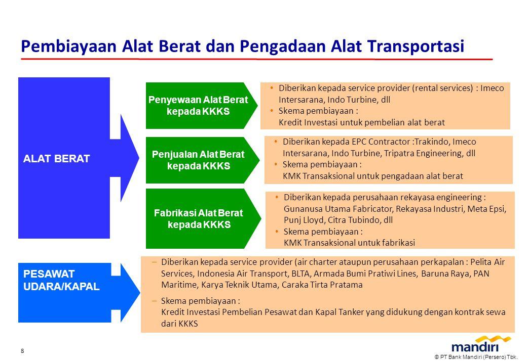 © PT Bank Mandiri (Persero) Tbk. 8 Pembiayaan Alat Berat dan Pengadaan Alat Transportasi Diberikan kepada service provider (rental services) : Imeco I