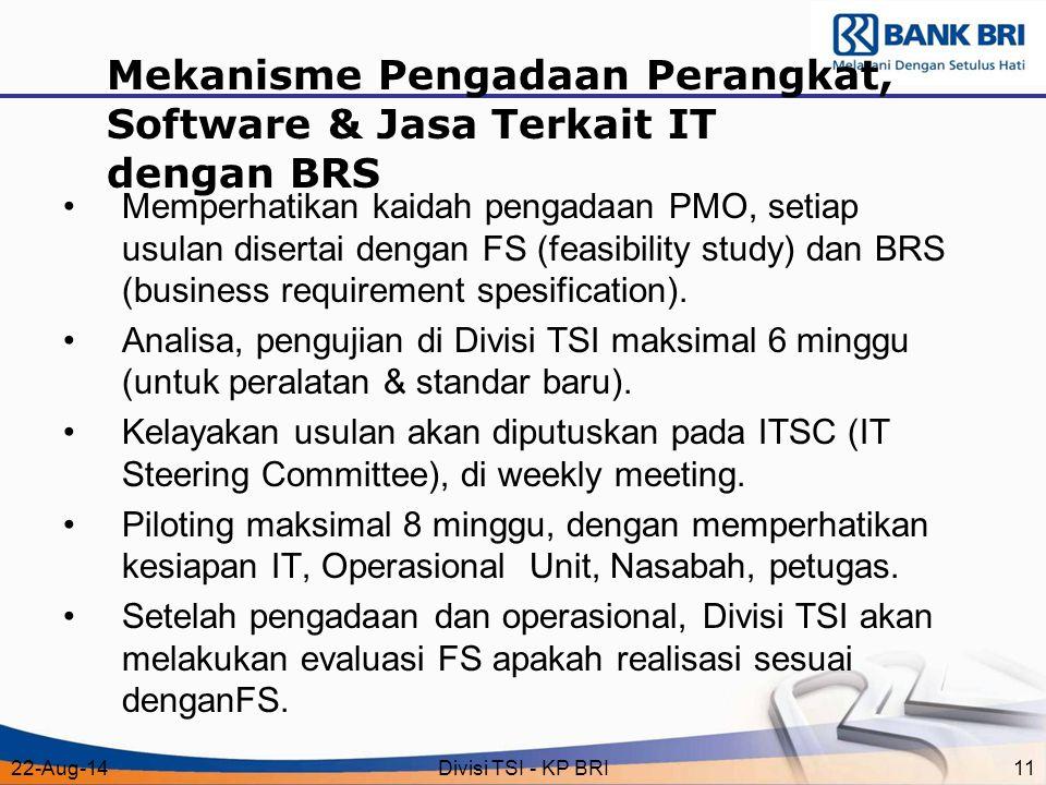22-Aug-14Divisi TSI - KP BRI11 Mekanisme Pengadaan Perangkat, Software & Jasa Terkait IT dengan BRS Memperhatikan kaidah pengadaan PMO, setiap usulan