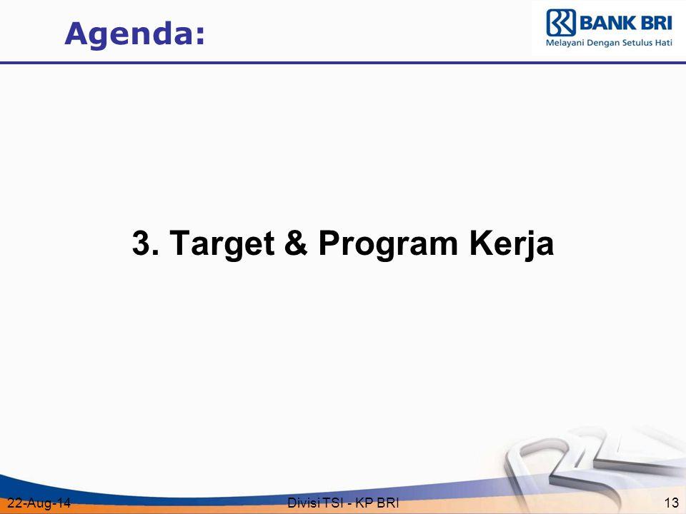 22-Aug-14Divisi TSI - KP BRI13 Agenda: 3. Target & Program Kerja