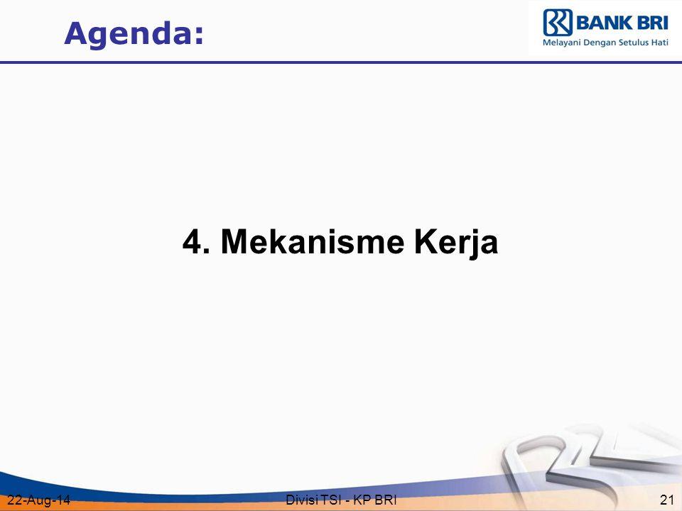 22-Aug-14Divisi TSI - KP BRI21 Agenda: 4. Mekanisme Kerja