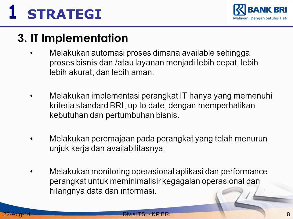 22-Aug-14Divisi TSI - KP BRI8 STRATEGI Melakukan automasi proses dimana available sehingga proses bisnis dan /atau layanan menjadi lebih cepat, lebih