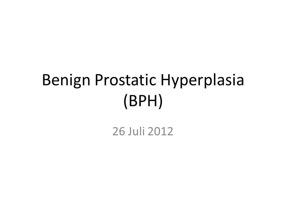 Benign Prostatic Hyperplasia (BPH) 26 Juli 2012