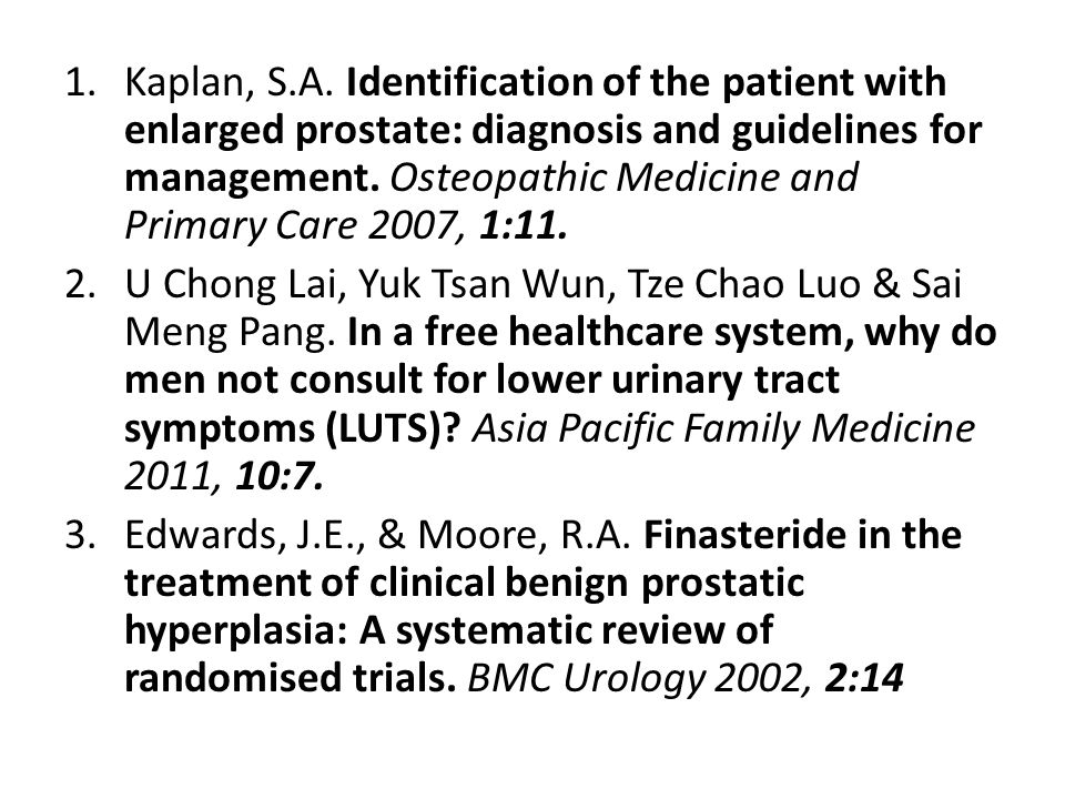 1.Kaplan, S.A. Identification of the patient with enlarged prostate: diagnosis and guidelines for management. Osteopathic Medicine and Primary Care 20