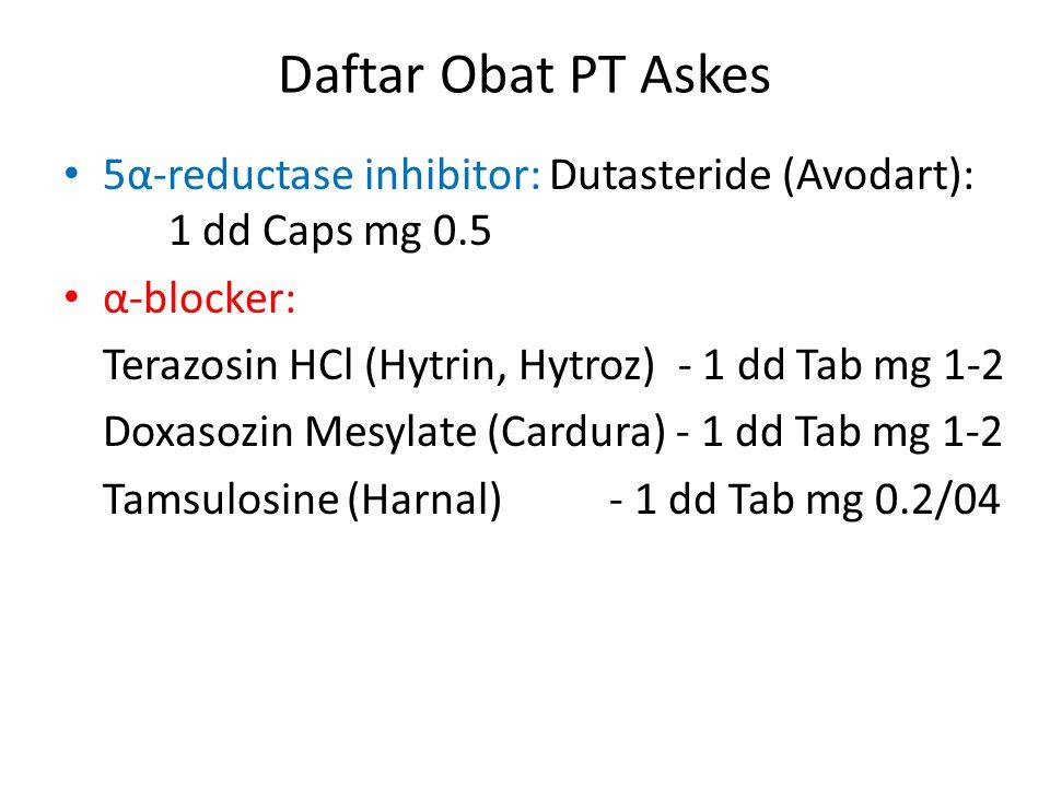 Daftar Obat PT Askes 5α-reductase inhibitor: Dutasteride (Avodart): 1 dd Caps mg 0.5 α-blocker: Terazosin HCl (Hytrin, Hytroz) - 1 dd Tab mg 1-2 Doxas
