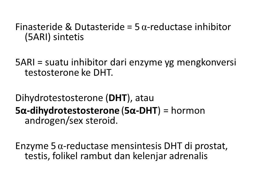 Finasteride & Dutasteride = 5 α -reductase inhibitor (5ARI) sintetis 5ARI = suatu inhibitor dari enzyme yg mengkonversi testosterone ke DHT. Dihydrote