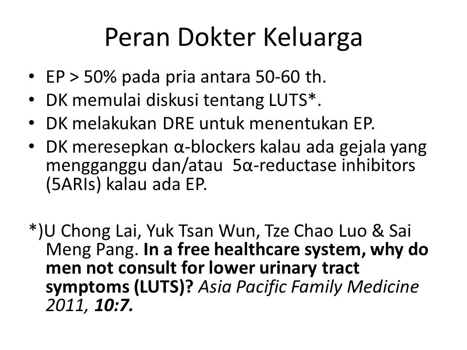 Peran Dokter Keluarga EP > 50% pada pria antara 50-60 th. DK memulai diskusi tentang LUTS*. DK melakukan DRE untuk menentukan EP. DK meresepkan α-bloc