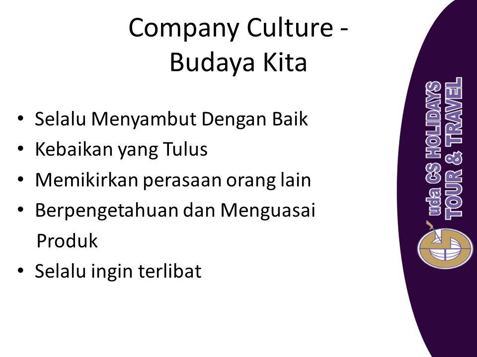 Company Culture - Budaya Kita Selalu Menyambut Dengan Baik Kebaikan yang Tulus Memikirkan perasaan orang lain Berpengetahuan dan Menguasai Produk Sela