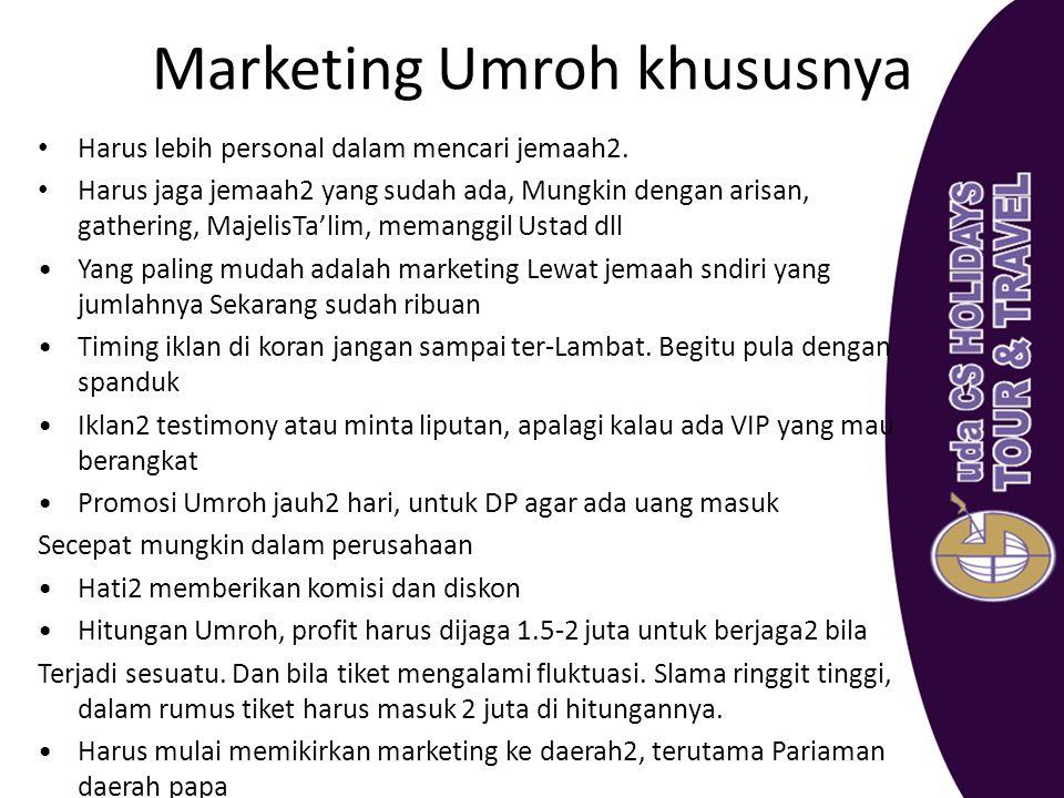 Marketing Umroh khususnya Harus lebih personal dalam mencari jemaah2. Harus jaga jemaah2 yang sudah ada, Mungkin dengan arisan, gathering, MajelisTa'l