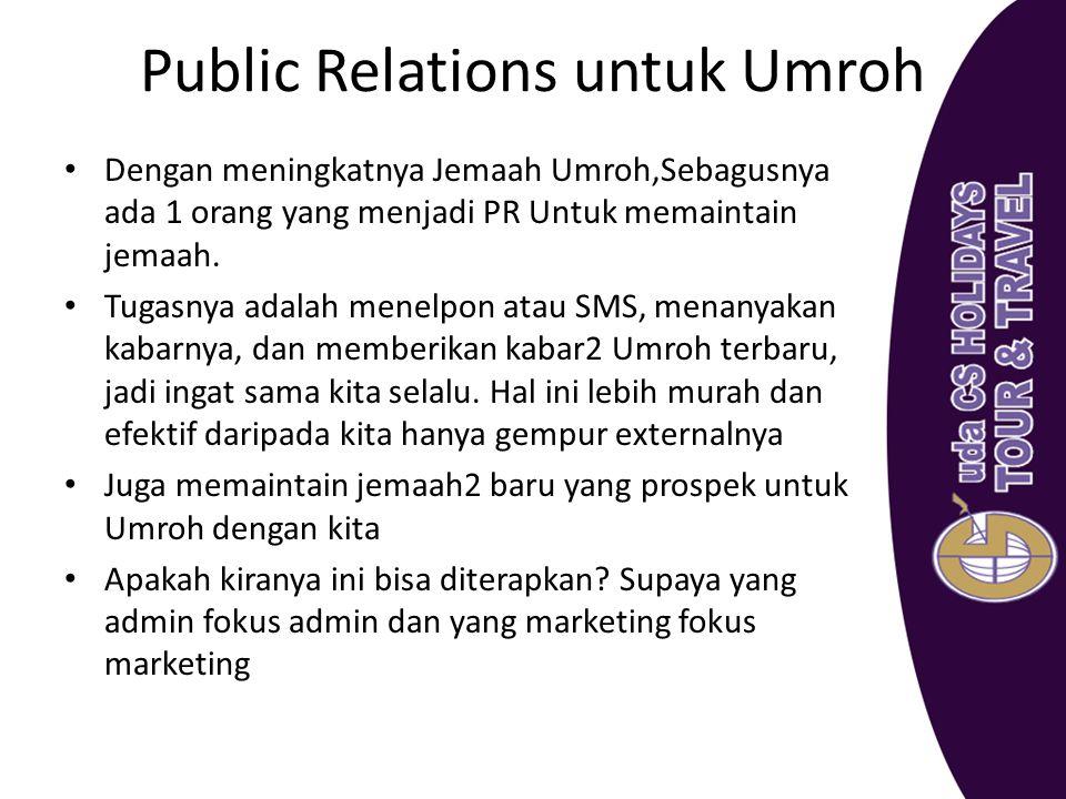 Public Relations untuk Umroh Dengan meningkatnya Jemaah Umroh,Sebagusnya ada 1 orang yang menjadi PR Untuk memaintain jemaah. Tugasnya adalah menelpon
