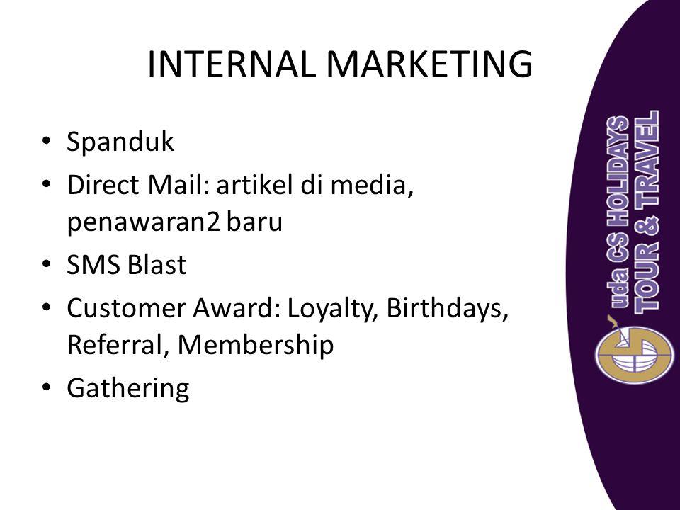 INTERNAL MARKETING Spanduk Direct Mail: artikel di media, penawaran2 baru SMS Blast Customer Award: Loyalty, Birthdays, Referral, Membership Gathering