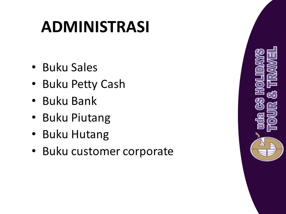 ADMINISTRASI Buku Sales Buku Petty Cash Buku Bank Buku Piutang Buku Hutang Buku customer corporate