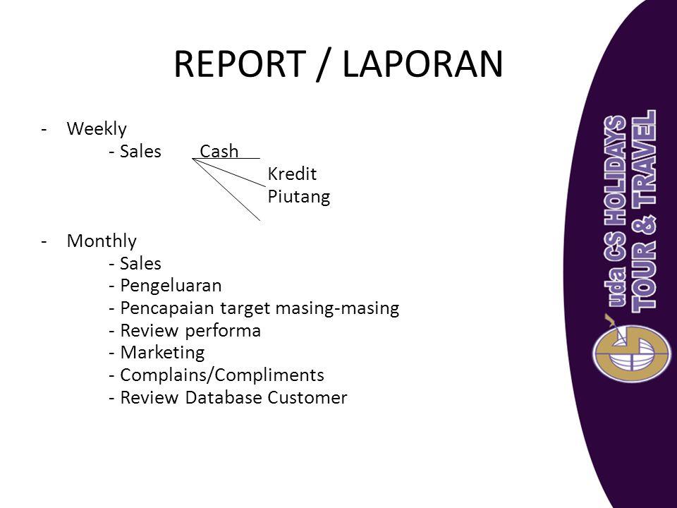 REPORT / LAPORAN -Weekly - Sales Cash Kredit Piutang -Monthly - Sales - Pengeluaran - Pencapaian target masing-masing - Review performa - Marketing -