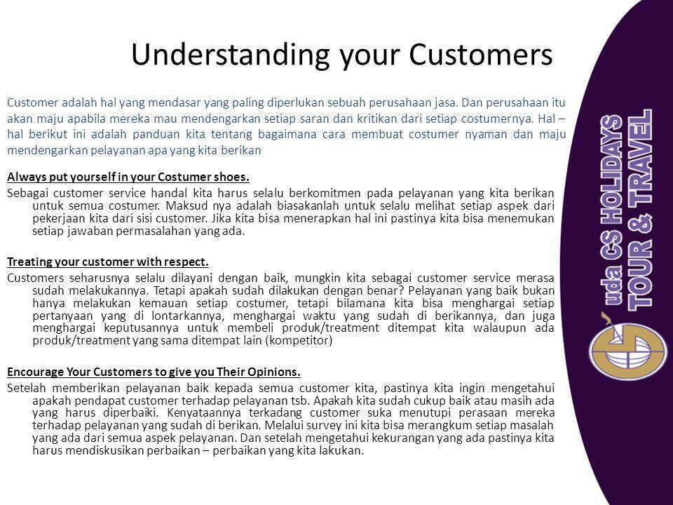 Understanding your Customers Customer adalah hal yang mendasar yang paling diperlukan sebuah perusahaan jasa. Dan perusahaan itu akan maju apabila mer