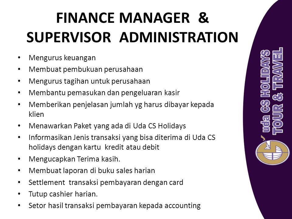 FINANCE MANAGER & SUPERVISOR ADMINISTRATION Mengurus keuangan Membuat pembukuan perusahaan Mengurus tagihan untuk perusahaan Membantu pemasukan dan pe