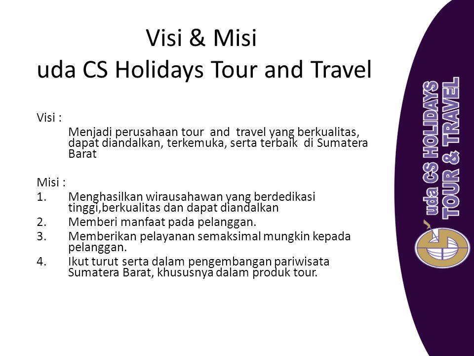 Visi & Misi uda CS Holidays Tour and Travel Visi : Menjadi perusahaan tour and travel yang berkualitas, dapat diandalkan, terkemuka, serta terbaik di