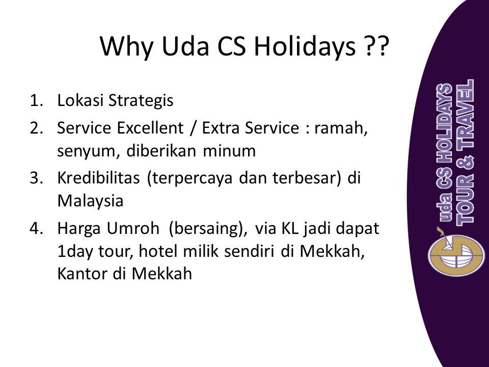 Why Uda CS Holidays ?? 1.Lokasi Strategis 2.Service Excellent / Extra Service : ramah, senyum, diberikan minum 3.Kredibilitas (terpercaya dan terbesar