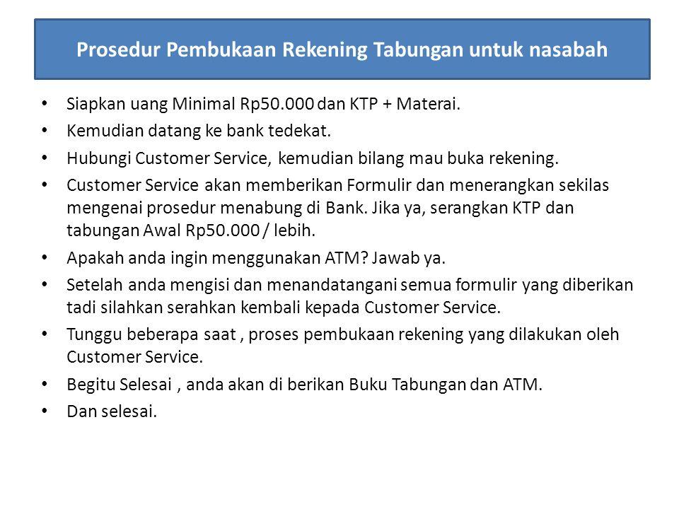 Siapkan uang Minimal Rp50.000 dan KTP + Materai. Kemudian datang ke bank tedekat. Hubungi Customer Service, kemudian bilang mau buka rekening. Custome