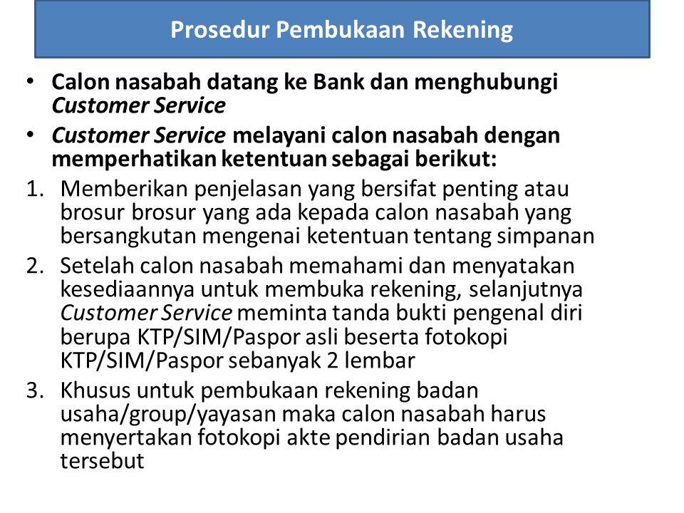 Calon nasabah datang ke Bank dan menghubungi Customer Service Customer Service melayani calon nasabah dengan memperhatikan ketentuan sebagai berikut: