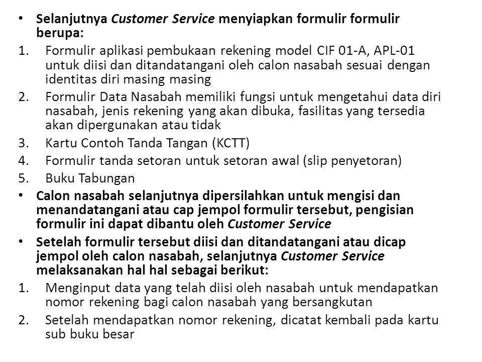 Selanjutnya Customer Service menyiapkan formulir formulir berupa: 1.Formulir aplikasi pembukaan rekening model CIF 01-A, APL-01 untuk diisi dan ditand