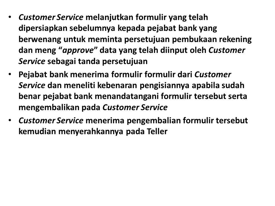 Customer Service melanjutkan formulir yang telah dipersiapkan sebelumnya kepada pejabat bank yang berwenang untuk meminta persetujuan pembukaan rekeni