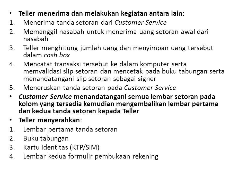 Teller menerima dan melakukan kegiatan antara lain: 1.Menerima tanda setoran dari Customer Service 2.Memanggil nasabah untuk menerima uang setoran awa