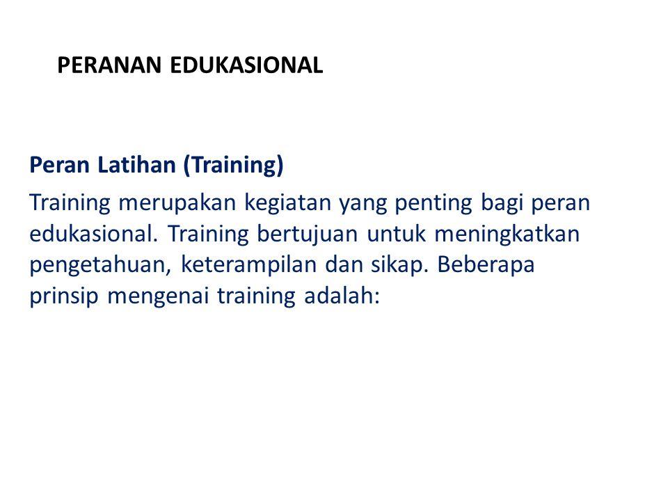 PERANAN EDUKASIONAL Peran Latihan (Training) Training merupakan kegiatan yang penting bagi peran edukasional. Training bertujuan untuk meningkatkan pe